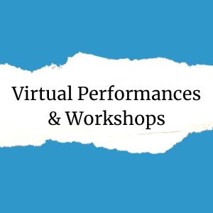 Virtual Performances and Workshops